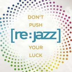 Don´t Push Your Luck - [re:jazz]