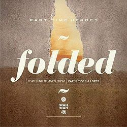 Folded - Part-Time Heroes