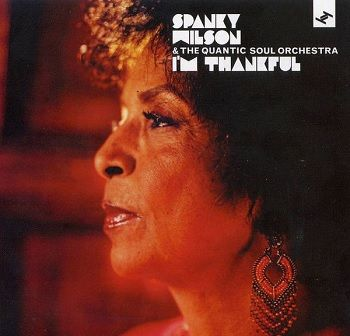 I'm Thankful - Spanky Wilson & Quantic / The Quantic Soul Orchestra