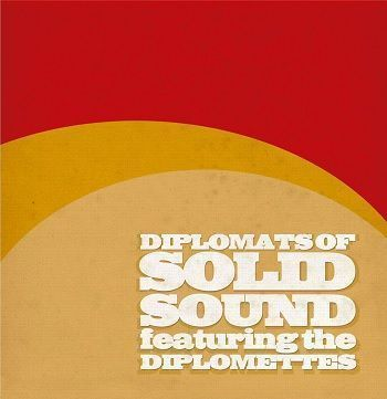 The Diplomats Of Solid Sound Featuring The Diplomettes - The Diplomats Of Solid Sound