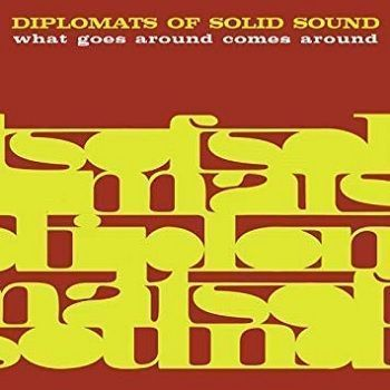 What Goes Around Comes Around - The Diplomats Of Solid Sound